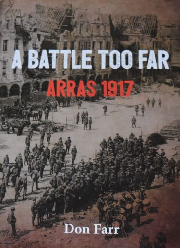 A Battle Too Far - Arras 1917, by Don Farr